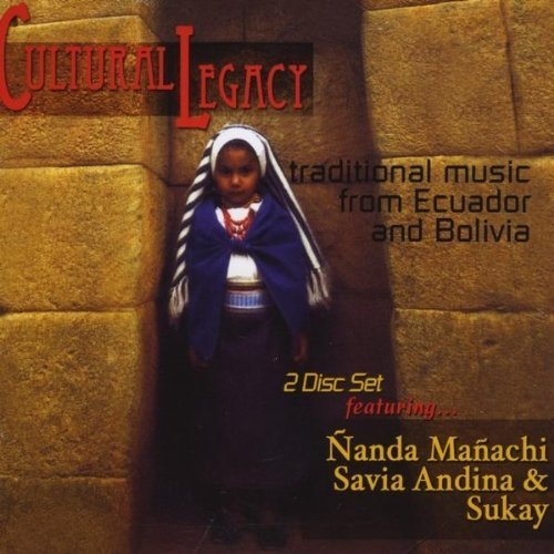 Cultural Legacy: Traditional Music from Ecuador & Bolivia by Nanda Manachi (2013-05-03)