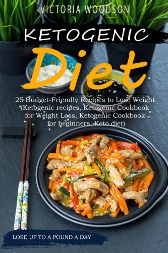 Ketogenic Diet: 25 Budget-Friendly Recipes to Lose Weight (Ketogenic recipes, Ketogenic Cookbook for Weight Loss, Ketogenic Cookbook for beginners, Keto diet) by Victoria Woodson