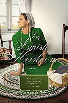 An Amish Heirloom: A Legacy of Love, The Cedar Chest, The Treasured Book, A Midwife's Dream by [Clipston, Amy, Wiseman, Beth, Fuller, Kathleen, Irvin, Kelly]