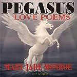 Pegasus: Love Poems | Mary Jade Monroe