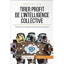 Tirer profit de l'intelligence collective: Pratiques de management et dynamiques d'équipe (Coaching pro t. 65) (French Edition)