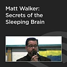 Matt Walker: Secrets of the Sleeping Brain Audiobook by Matt Walker Narrated by Matt Walker
