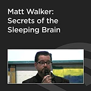 Matt Walker: Secrets of the Sleeping Brain Audiobook