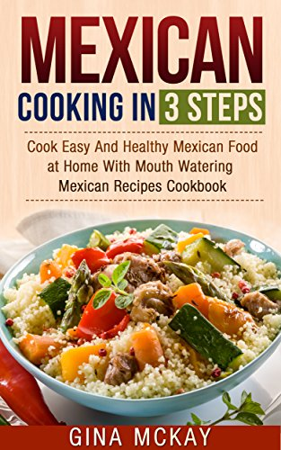 Mexican cooking in 3 steps cook easy and healthy mexican food at mexican cooking in 3 steps cook easy and healthy mexican food at home with mouth forumfinder Images