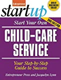 Start Your Own Child-Care Service, Entrepreneur Press Staff and Jacquelyn Lynn, 1599184036