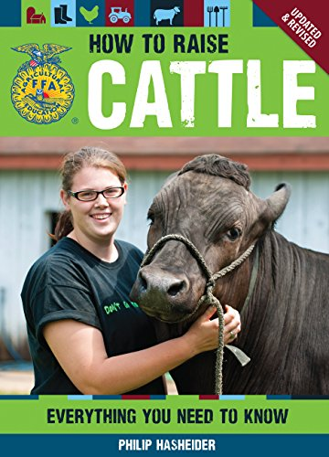 How to Raise Cattle: Everything You Need to Know, Updated & Revised (FFA) by Philip Hasheider