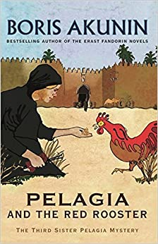 Pelagia And The Red Rooster: The Third Sister Pelagia Mystery (Sister Pelagia Mystery 3) by Boris Akunin (12-Nov-2009)