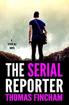 The Serial Reporter (A Police Procedural Mystery Series of Crime and Suspense, Hyder Ali #4) by [Fincham, Thomas]