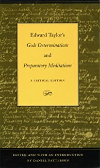 edward taylor from preparatory meditations Full answer edward taylor was an american puritan minister as well as a poet he wrote two major works during his life, preparatory meditations and god's.