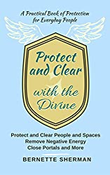 Protect and Clear with the Divine: A Practical Book of Protection for Everyday People