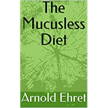 "Arnold Ehret's ""The Mucusless Diet Healing System"""