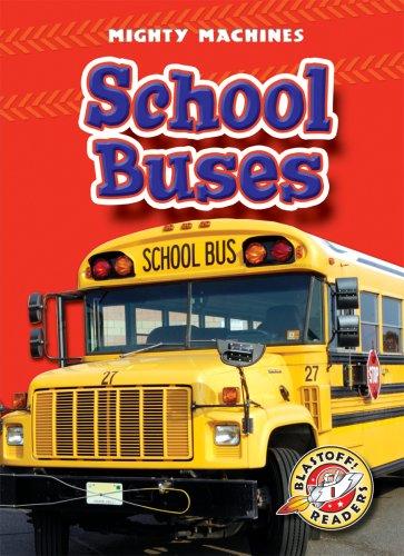 School Buses (Blastoff! Readers: Mighty Machines) (Blastoff Readers. Level 1) PDF
