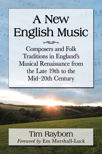 A New English Music: Composers And Folk Traditions In England's Musical Renaissance From The Late 19th To The Mid-20th Century