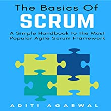 The Basics of Scrum: A Simple Handbook to the Most Popular Agile Scrum Framework Audiobook by Aditi Agarwal Narrated by Douglas Birk