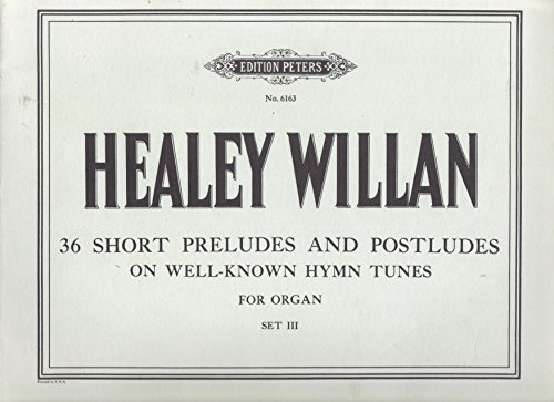 36 Short Preludes and Postludes on Well-Known Hymn Tunes For Organ, Set 3 -
