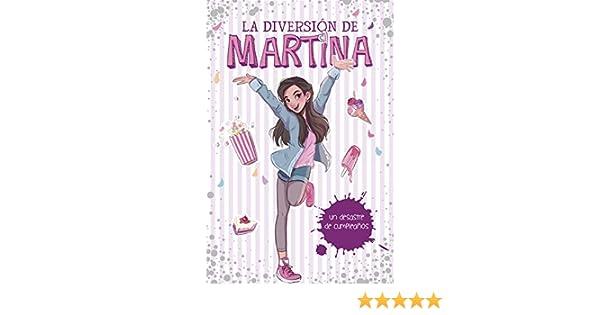 Un desastre de cumpleaños (La diversión de Martina 1) (Spanish Edition)