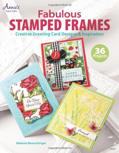 Fabulous Stamped Frames: Creative Greeting Card Designs & Inspiration (Annie's Attic: Paper Crafts) (Paperback) - Common PDF