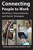Connecting People to Work: Workforce Intermediaries and Sector Strategies