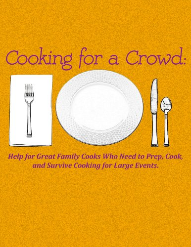 Cooking for a Crowd: Help for Great Family Cooks Who Need to Prep, Cook, and Survive Cooking for Large Events. by Chef Elaina Alexander