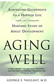 Aging Well: Surprising Guideposts to a Happier Life from the Landmark Harvard Study of Adult