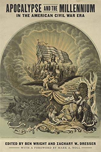 - Apocalypse and the Millennium in the American Civil War Era (Conflicting Worlds: New Dimensions of the American Civil War)