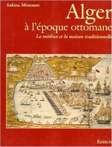 Amazon Fr Alger A L Epoque Ottomane Xvie Xxe Siecle La Medina