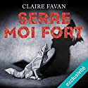 Serre-moi fort Audiobook by Claire Favan Narrated by Alexandre Donders
