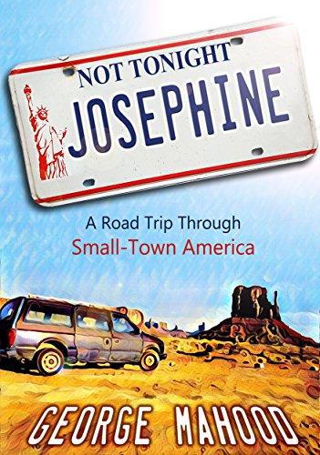 Not Tonight, Josephine: A Road Trip Through Small-Town America cover