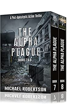The Alpha Plague - Books 7 & 8 : A Post-Apocalyptic Action Thriller by [Robertson, Michael ]