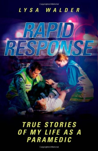 Rapid Response: True Stories of My Life as a Paramedic Lysa Walder