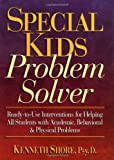 Special Kids Problem Solver: Ready-to-Use Interventions for Helping All Students with Academic, Behavioral & Physical Problems by Shore Kenneth (1998-09-28) Spiral-bound