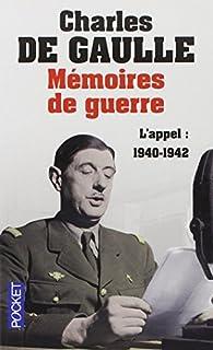 Mémoires de guerre : [1] : L'appel : 1940-1942, Gaulle, Charles de