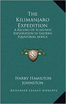 The Kilimanjaro Expedition: A Record of Scientific Exploration in Eastern Equatorial Africa
