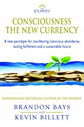 The Journey - Consciousness the New Currency: A New Paradigm for Manifesting Conscious Abundance, Lasting Fulfilment and a Sustainable Future