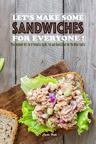 Finger Sandwiches - Let's Make Some Sandwiches for Everyone!: This Cookbook Will Be A Fantastic Guide, Fun and Diversified for The Whole Family!