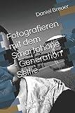 foto selfie - Fotografieren mit dem Smartphone - Generation Selfie: Die besten Tipps für bessere Fotos (German Edition)