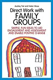 Direct Work with Family Groups: Simple, Fun Ideas to Aid Engagement and Assessment and Enable Positive Change (Direct Work with Vulnerable Families)