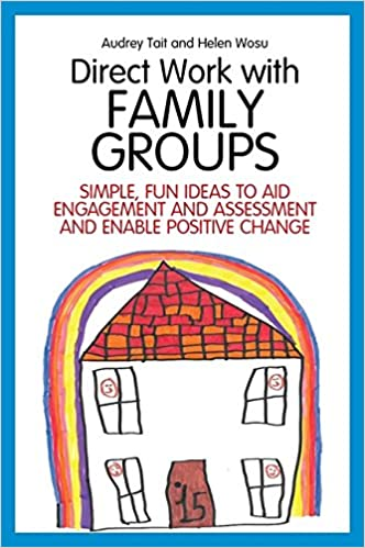 Direct Work with Family Groups: Simple, Fun Ideas to Aid
