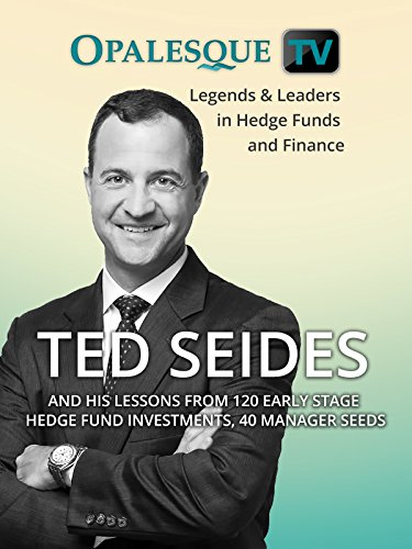 Legends & Leaders in Hedge Funds and Finance - Ted Seides and his lessons from 120 early stage hedge fund investments, 40 manager - Finance Lessons