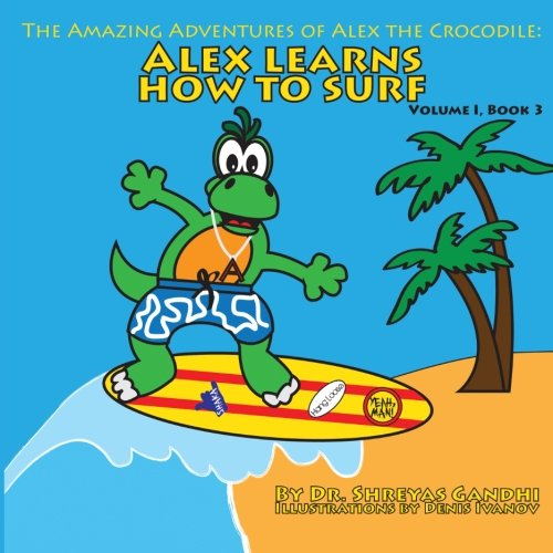 Alex Learns How to Surf: The Amazing Adventures of Alex the Crocodile (Volume 1)