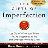 Book cover image for The Gifts of Imperfection: Let Go of Who You Think You're Supposed to Be and Embrace Who You Are
