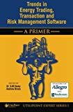 Trends in Energy Trading, Transaction and Risk Management Software - A Primer, Gary M. Vasey, 1419633554