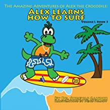 Alex Learns How to Surf: The Amazing Adventures of Alex the Crocodile