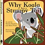 Why Koala Has a Stumpy Tail | Martha Hamilton,Mitch Weiss
