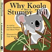 Why Koala Has a Stumpy Tail | Livre audio Auteur(s) : Martha Hamilton, Mitch Weiss Narrateur(s) : Martha Hamilton, Mitch Weiss