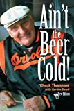 Ain't the Beer Cold!, Chuck Thompson and Gordon Beard, 1888698527