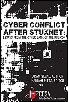 cyber conflict after stuxnet essays from the other bank of the  cyber conflict after stuxnet essays from the other bank of the rubicon