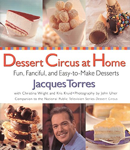 Dessert Circus at Home: Fun, Fanciful, And Easy-To-make Desserts (Easy Chocolate Desserts To Make At Home)
