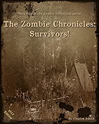 The Zombie Chronicles: Survivors! (The Zombie Chronicles Trilogy Book 1)