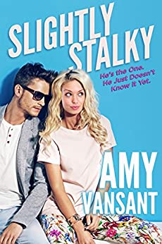 Slightly Stalky: He's the One, He Just Doesn't Know it Yet (Slightly Series Book 1) by [Vansant, Amy]